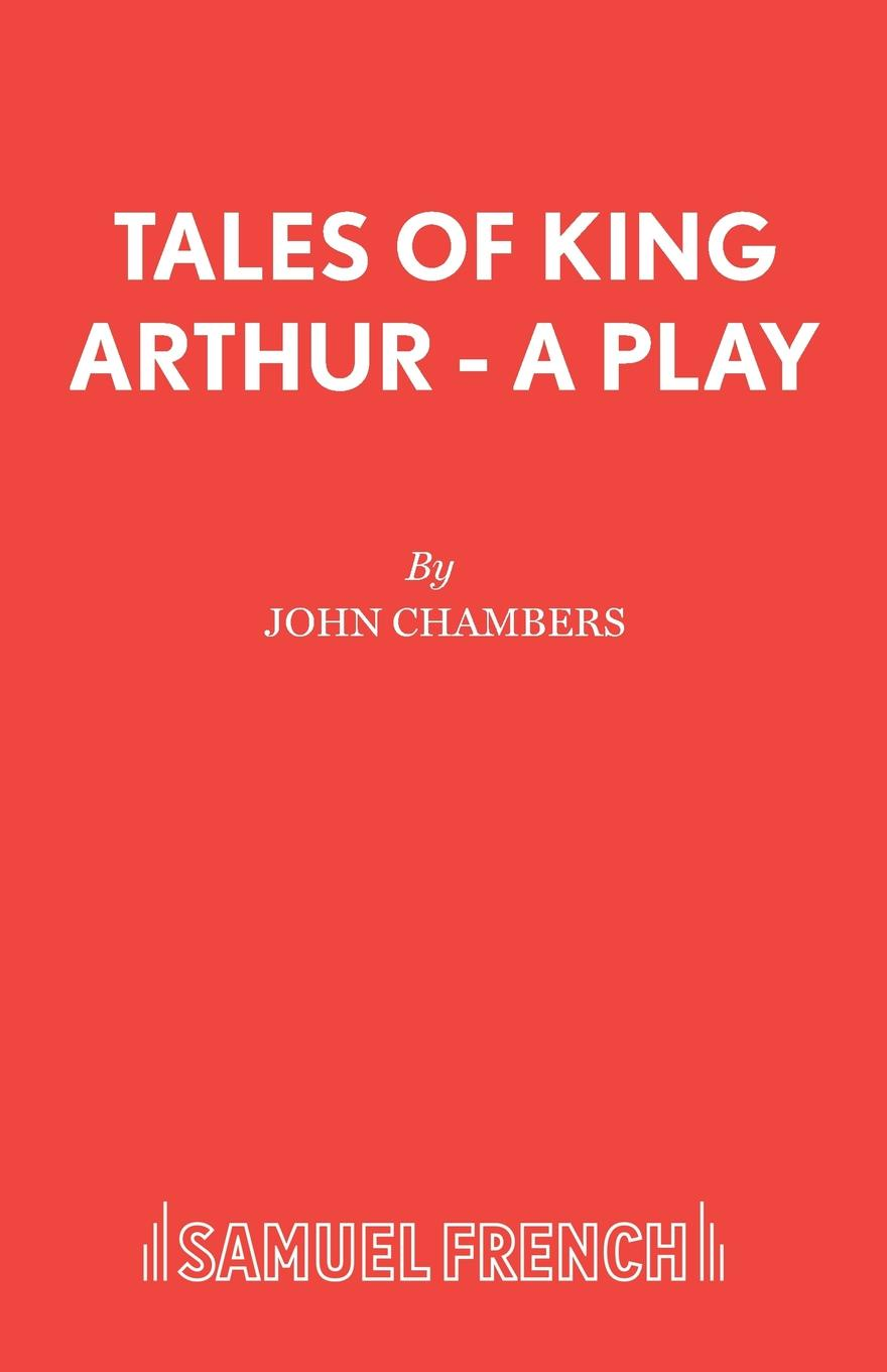 John Chambers Tales of King Arthur - A Play arthur o shaughnessy arthur o shaughnessy his life and his work