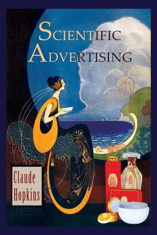 Claude Hopkins Scientific Advertising c c hopkins my life in advertising