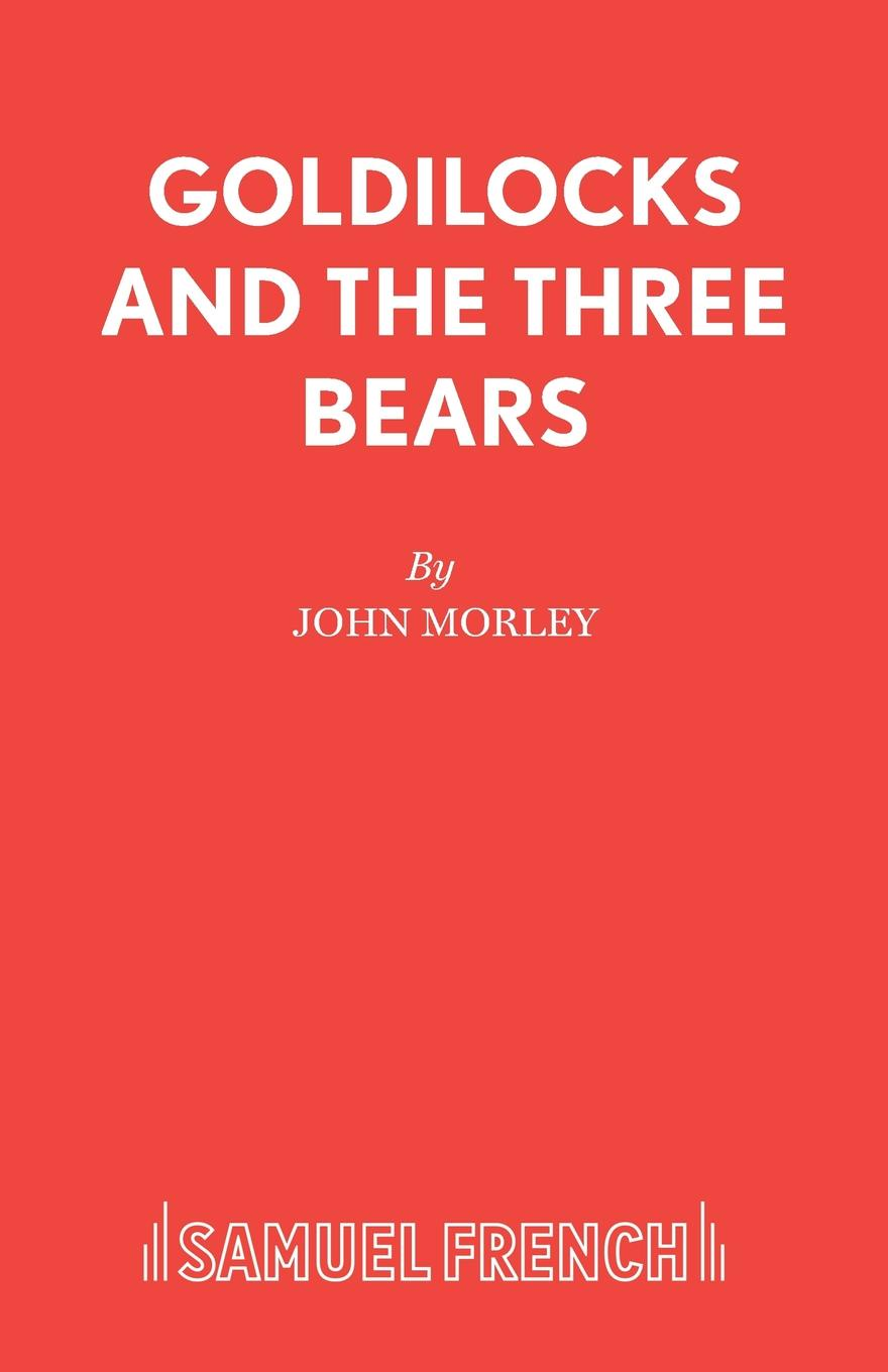 John Morley Goldilocks and the Three Bears