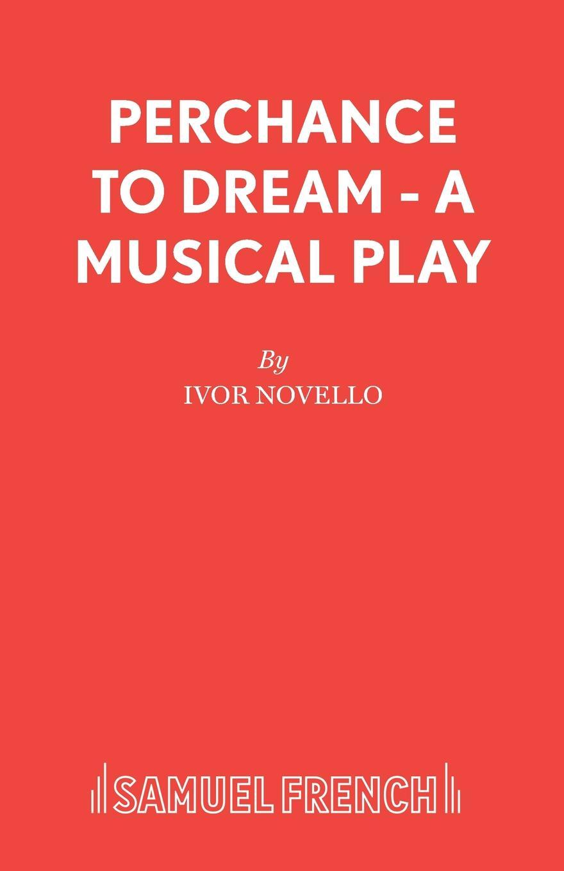 Ivor Novello Perchance to Dream - A Musical Play ivor horton ivor horton s beginning visual c 2013