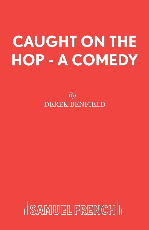 Derek Benfield Caught On The Hop - A Comedy derek benfield over my dead body