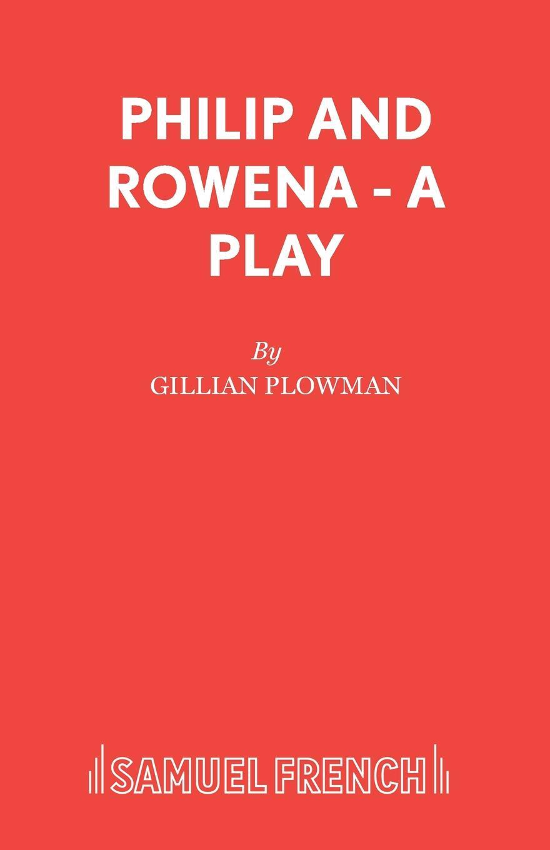 Gillian Plowman Philip and Rowena - A Play gillian plowman philip and rowena a play