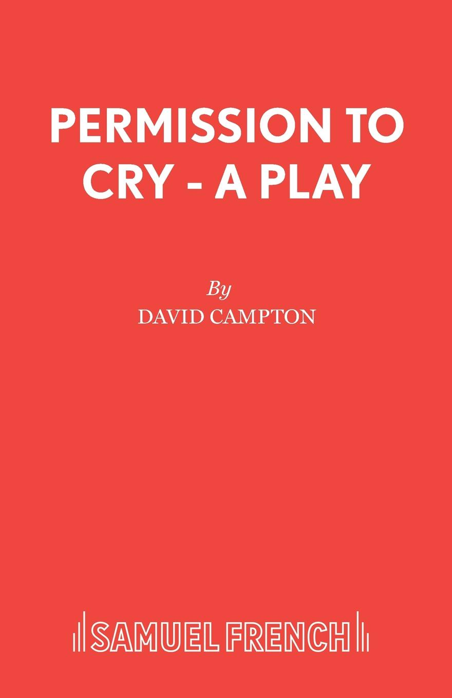 лучшая цена David Campton Permission to Cry - A Play
