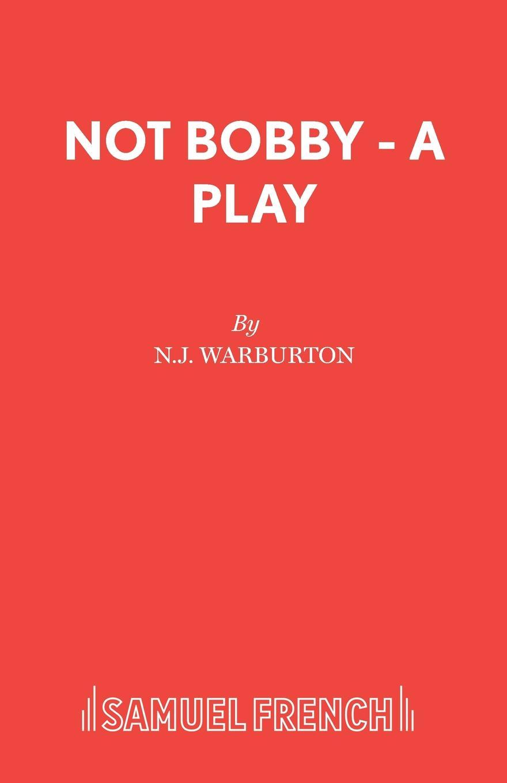 N.J. Warburton Not Bobby - A Play пиджак napapijri page 1 page href page 10 page 4 page 8