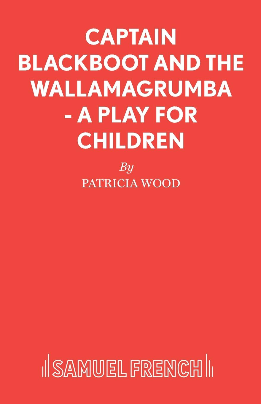 Patricia Wood Captain Blackboot and the Wallamagrumba - A Play for Children the captain
