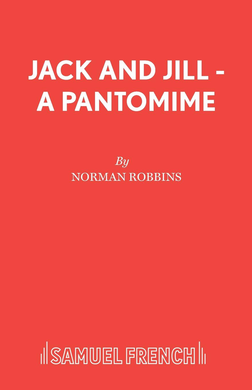 Norman Robbins Jack and Jill - A Pantomime unknown jack and jill and old dame gill