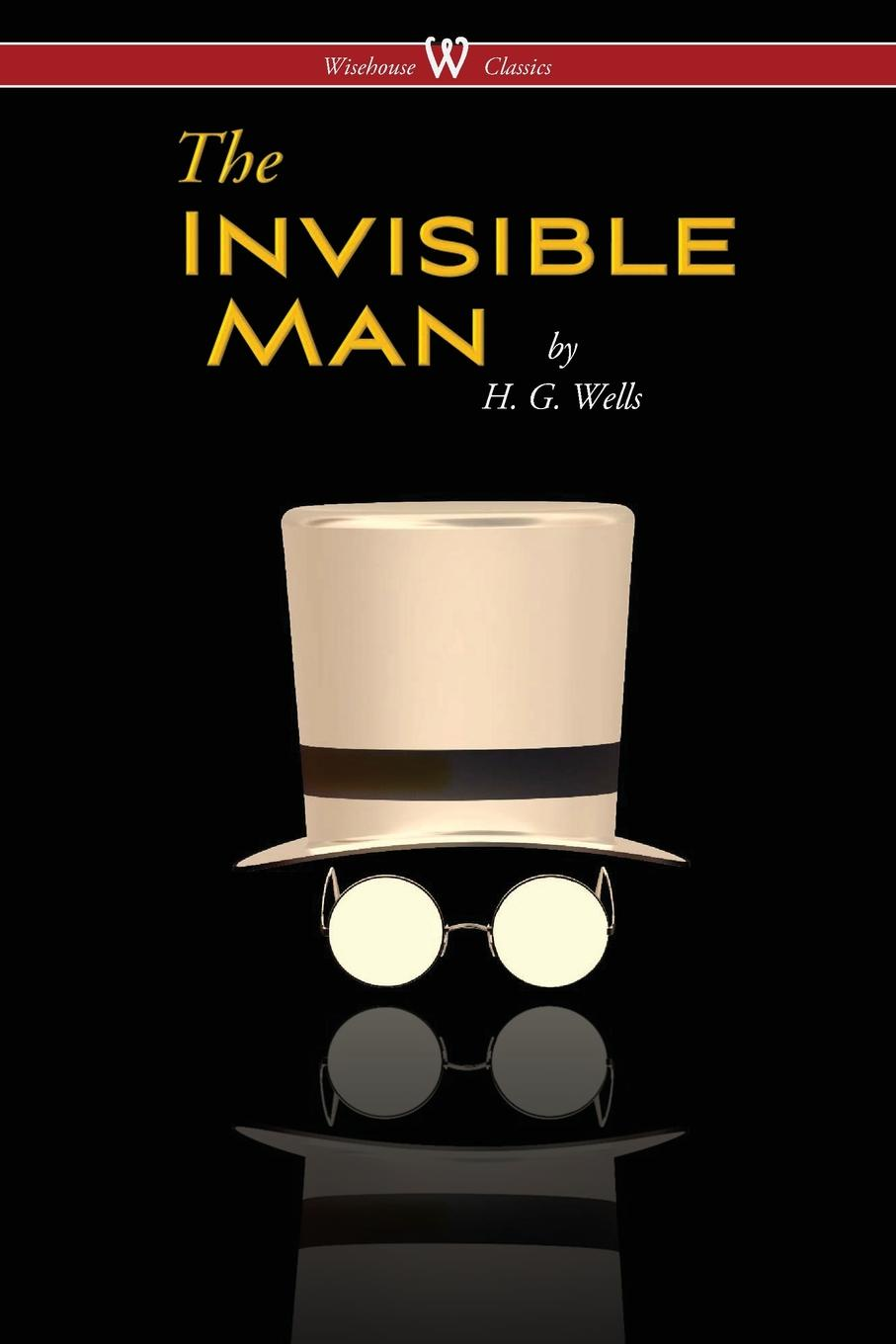 H. G. Wells The Invisible Man - A Grotesque Romance (Wisehouse Classics Edition) h g wells the invisible man