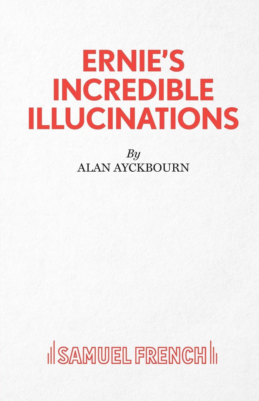 Alan Ayckbourn Ernie.s Incredible Illucinations alan ayckbourn relatively speaking