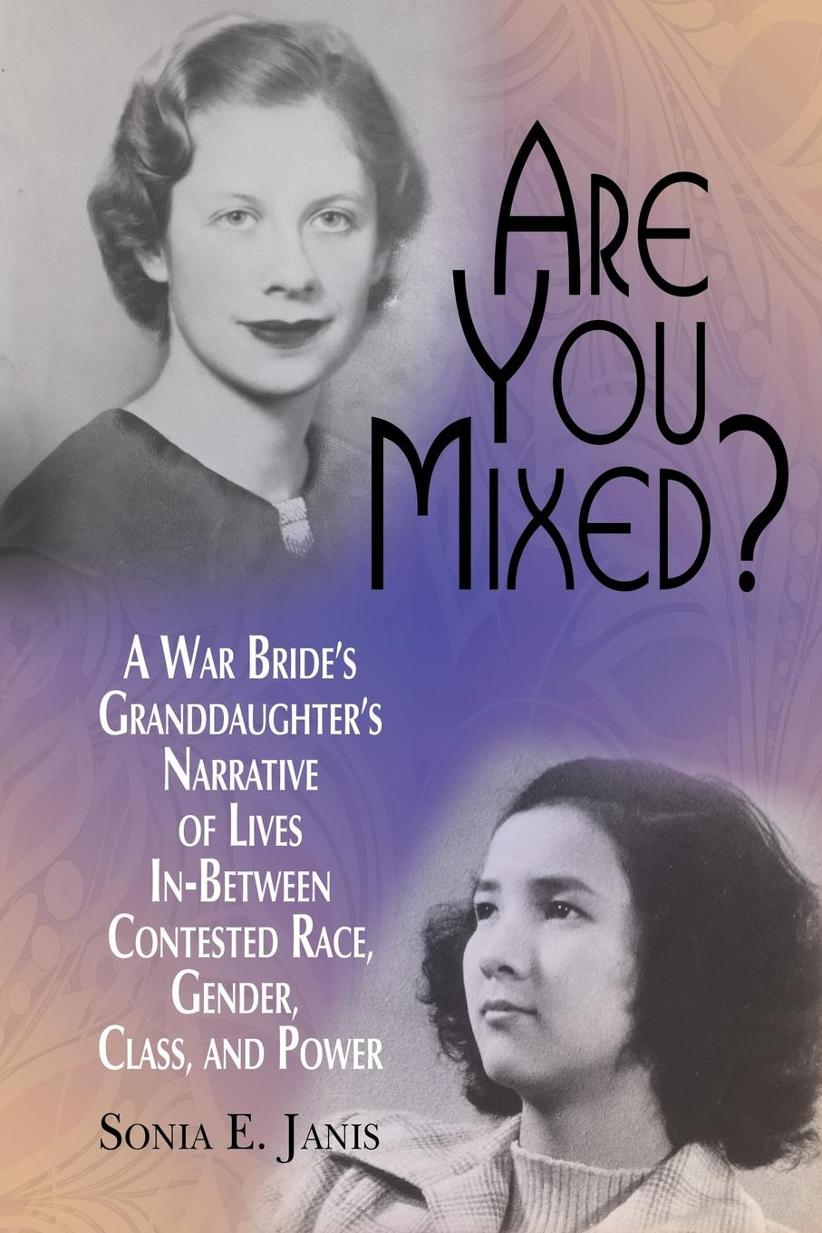 Sonia E. Janis Are You Mixed. A War Bride.s Granddaughter.s Narrative of Lives In-Between Contested Race, Gender, Class, and Power place not race