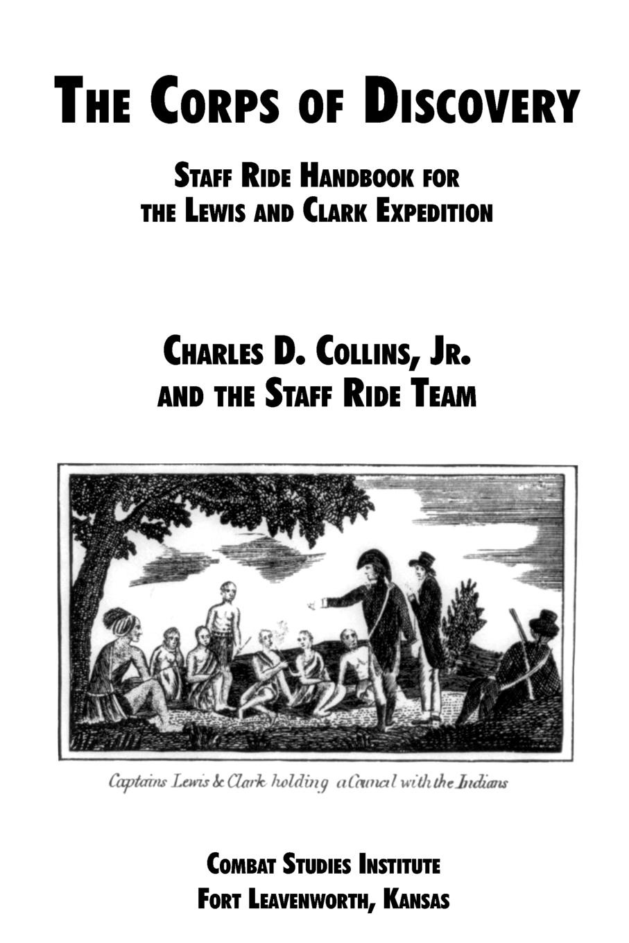 Charles D. Collins, Combat Studies Institute The Corps of Discovery. Staff Ride Handbook for the Lewis and Clark Expedition