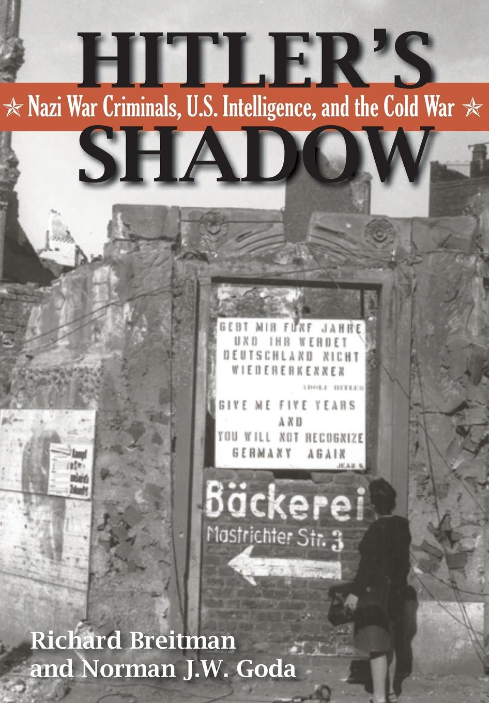 Richard Breitman, Norman J.W. Goda, National Archives H Shadow. Nazi War Criminals, U.S. Intelligence, and the Cold