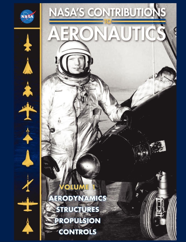 NASA NASA.s Contributions to Aeronuatics Volume I. Aerodynamics, Structures, Propulsion, Controls