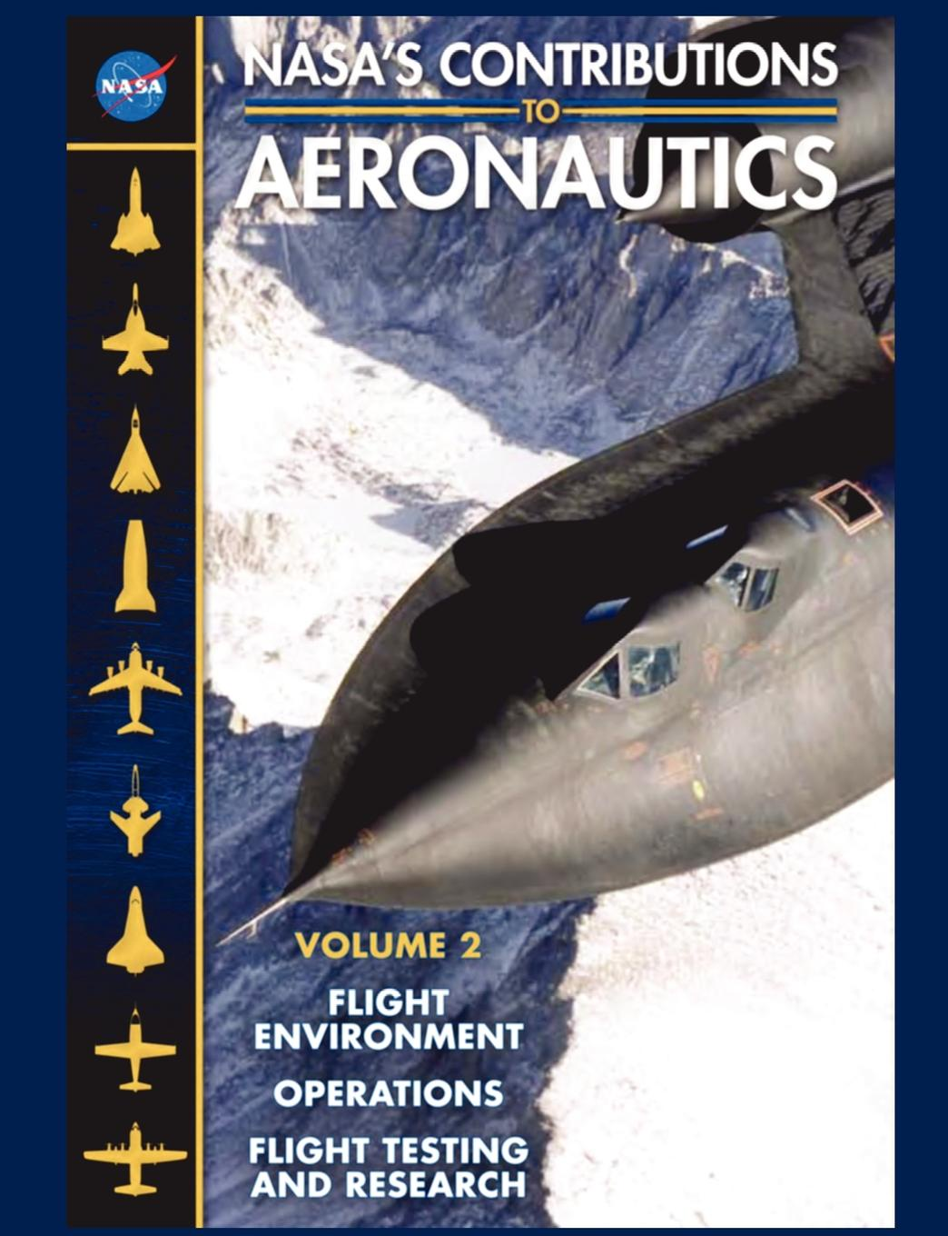 NASA NASA.s Contributions to Aeronuatics Volume II. Flight Environment, Operations, Flight Testing and Research flight volume two