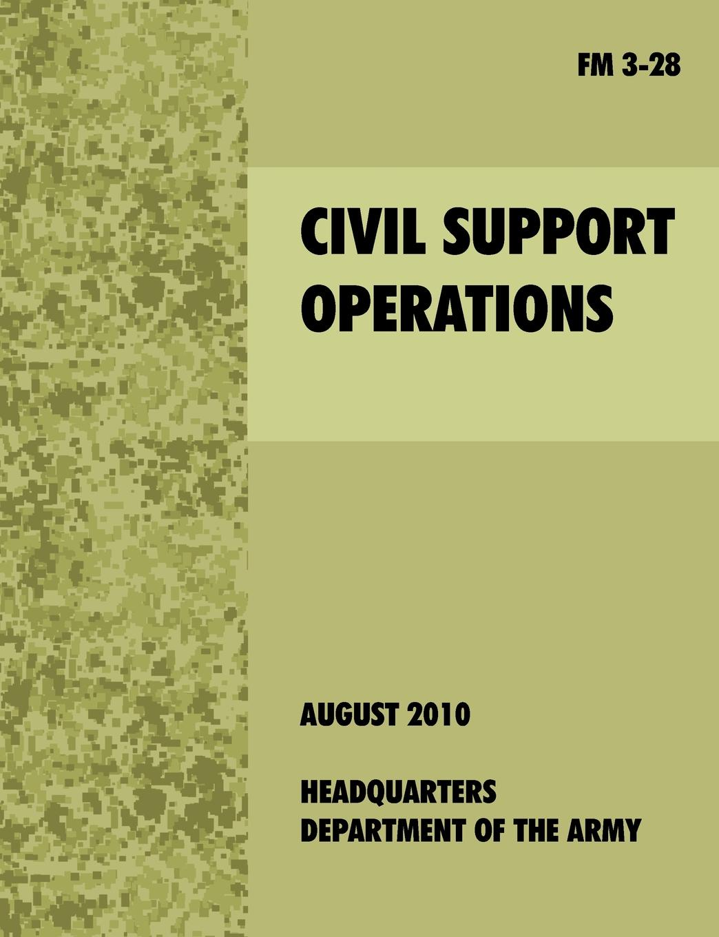 U.S. Army Dept. Civil Support Operations. The official U.S. Army Field Manual FM 3-28 leadership center for army and us army the u s army leadership field manual fm 22 100
