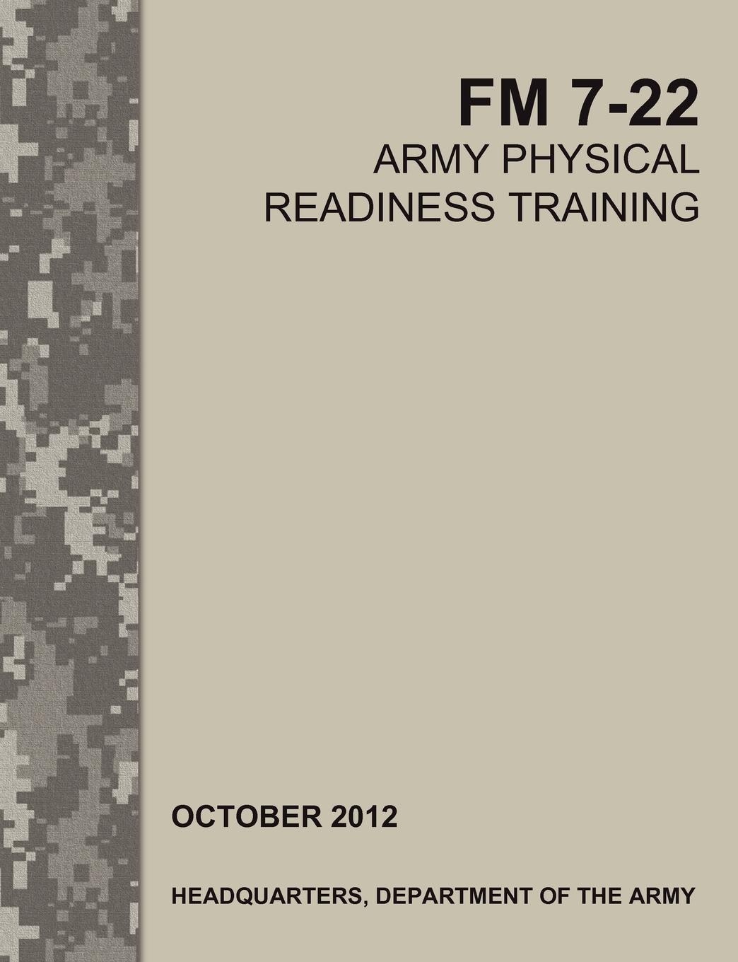 Army Training Doctrine and Command, U. S. Army Physical Fitness School, U. S. Department of the Army Army Physical Readiness Training. The Official U.S. Army Field Manual FM 7-22 leadership center for army and us army the u s army leadership field manual fm 22 100