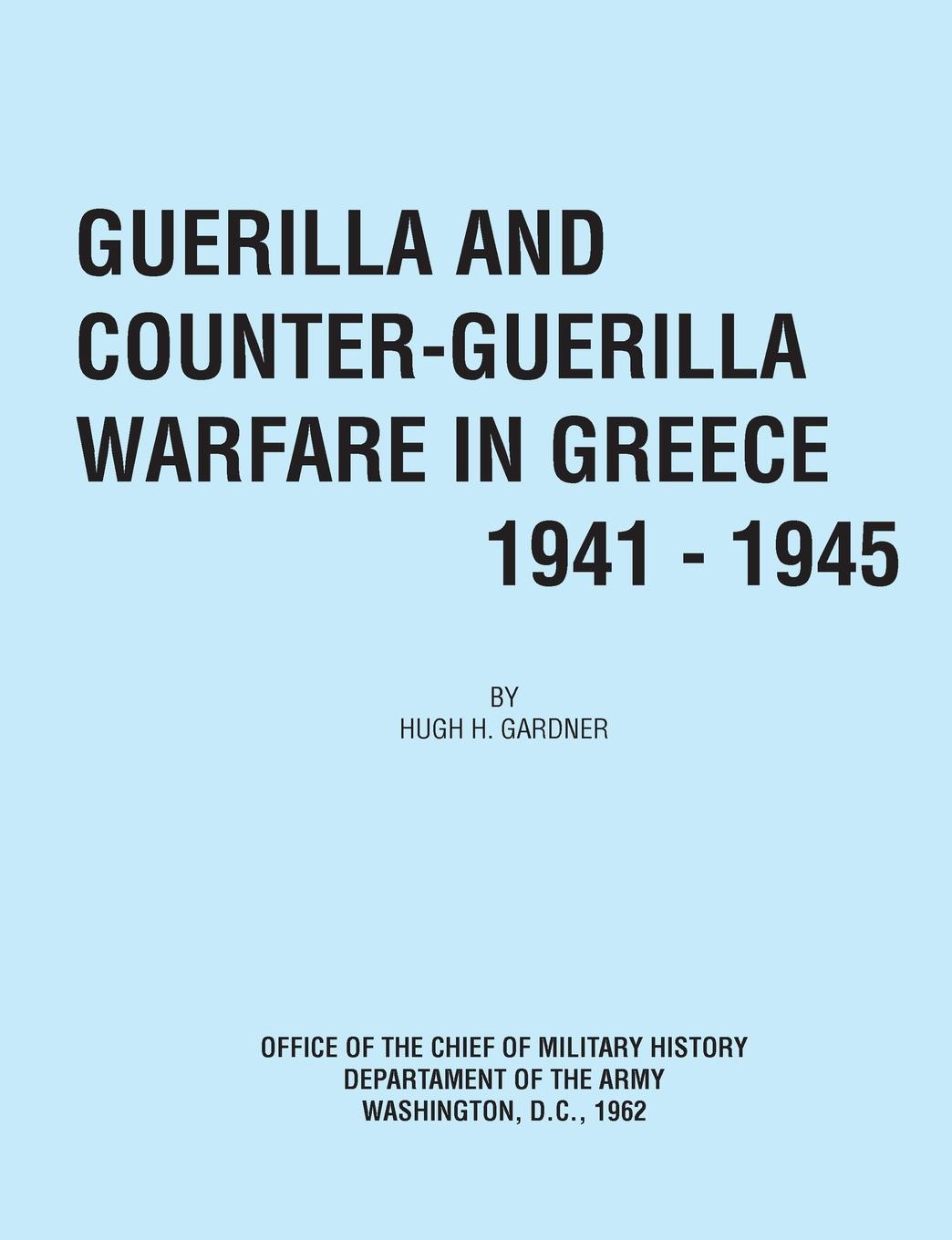 Hugh C. Gardner, Office of the Chief of Military History Guerilla and Counter Guerilla Warfare in Greece 1941-1945 early greek warfare