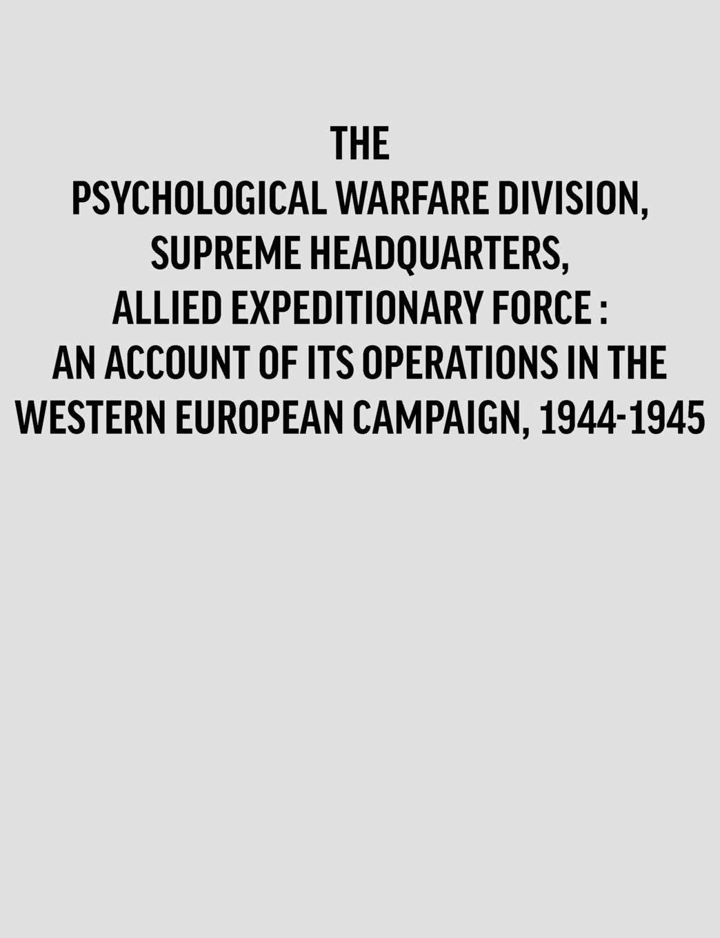 Division Historian Psychological.Warfare.Division,.Supreme.Headquarters,.Allied.Expeditionary.Force. .an.account.of its.operations.in the.Western.European.campaign,.1944-1945. pomidoro pwd 505002