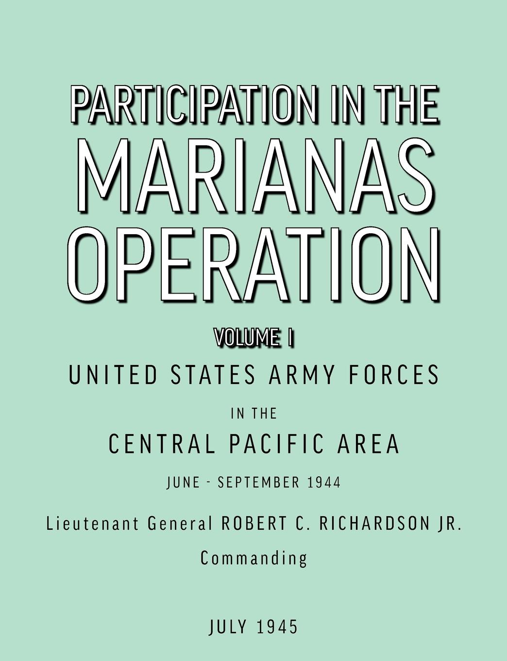 U.S. ArmyForcesin theCentralPaci Participation in the Marianas Operation Volume I цены