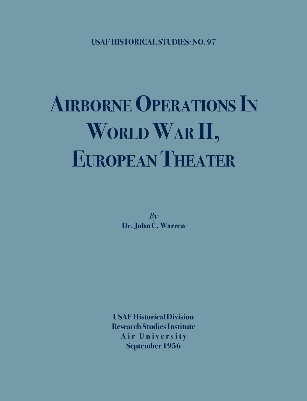 John C. Warren, Air University, USAF Historical Division Airborne Operations in World War II (USAF Historical Studies, no.97)