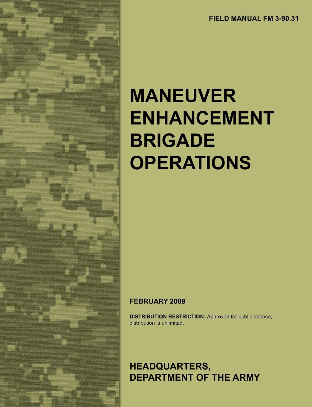 Army Training Doctrine and Command, Army Maneuver Support Center, U.S. Department of the Army Maneuver Enhancement Brigade Operations. The official U.S. Army Field Manual FM 3-90.31 (February 2009) leadership center for army and us army the u s army leadership field manual fm 22 100