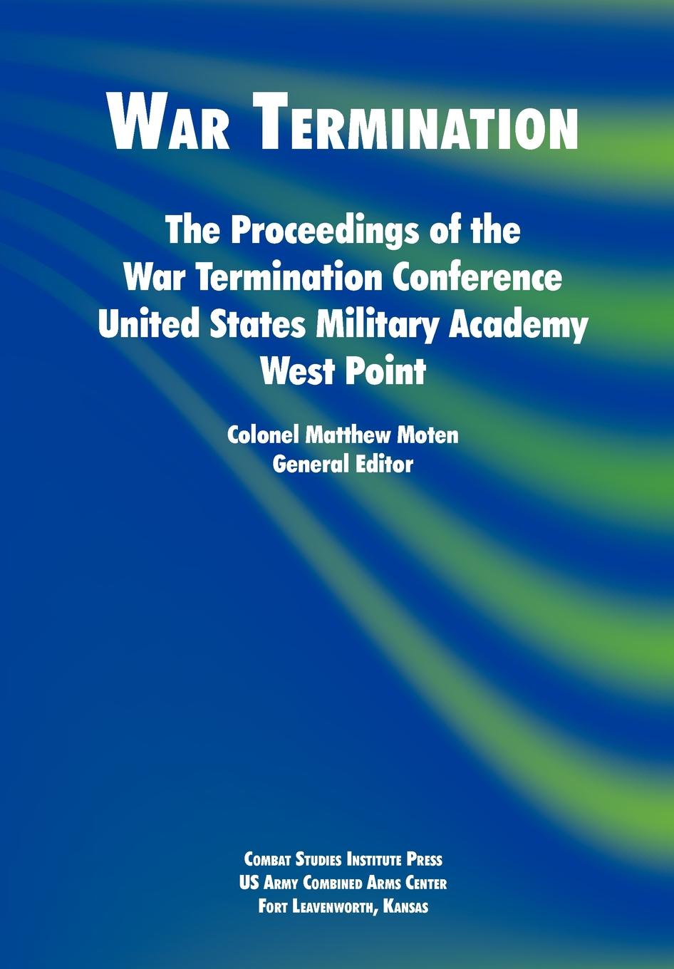Combat Studies Institute War Termination. The Proceedings of the War Termination Conference, United States Military Academy West Point nap national academy press the medical implications of nuclear war paper