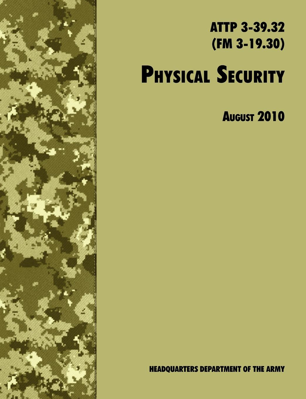 U.S. Department of the Army, Training and Doctrine Command Physical Security. The Official U.S. Army Field Manual ATTP 3-39.32 (FM 3-19.30), August 2010 revision national security