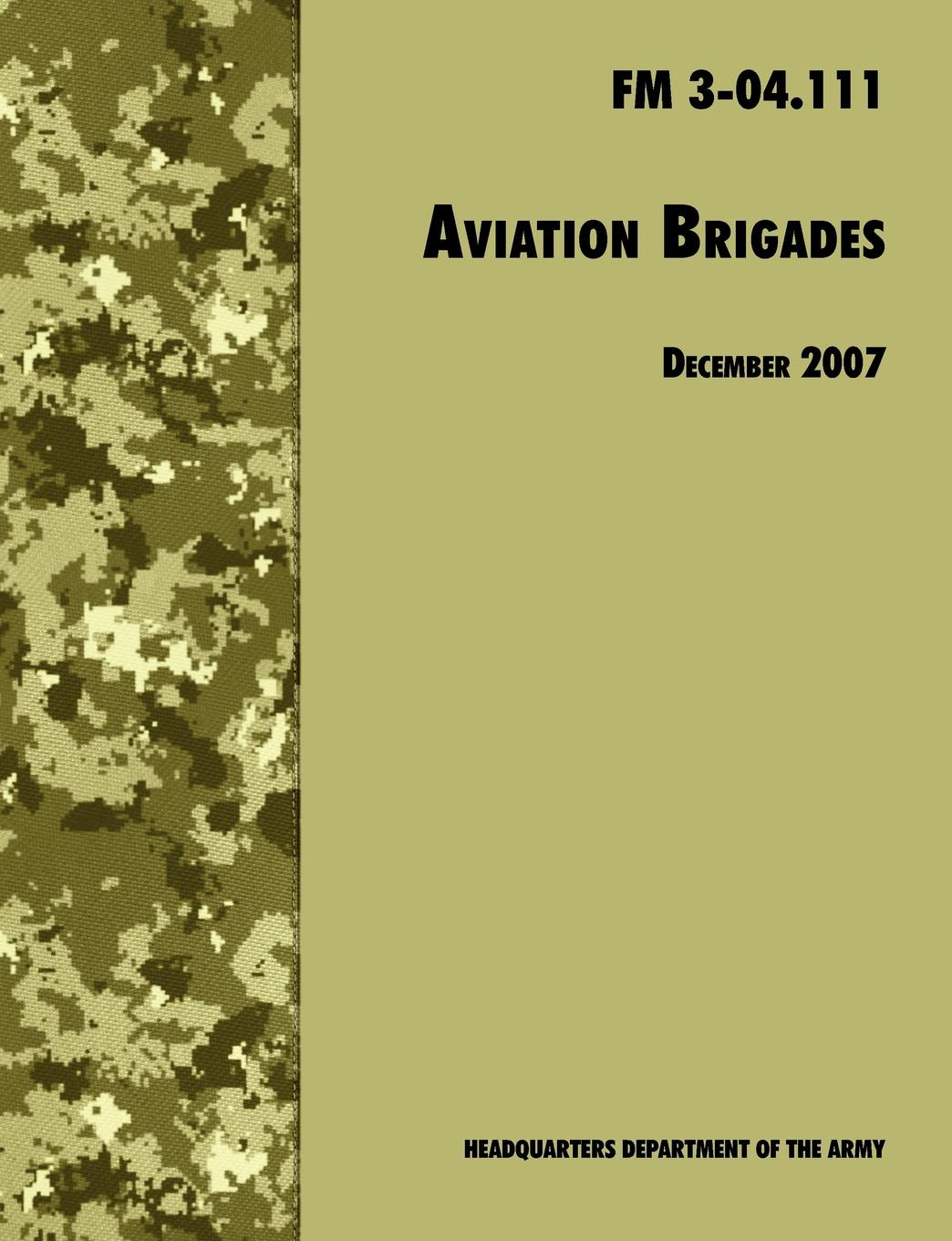 U.S. Department of the Army, Army Training and Doctrine Command Aviation Brigades. The Official U.S. Army Field Manual FM 3-04.111 (7 December 2007 revision)