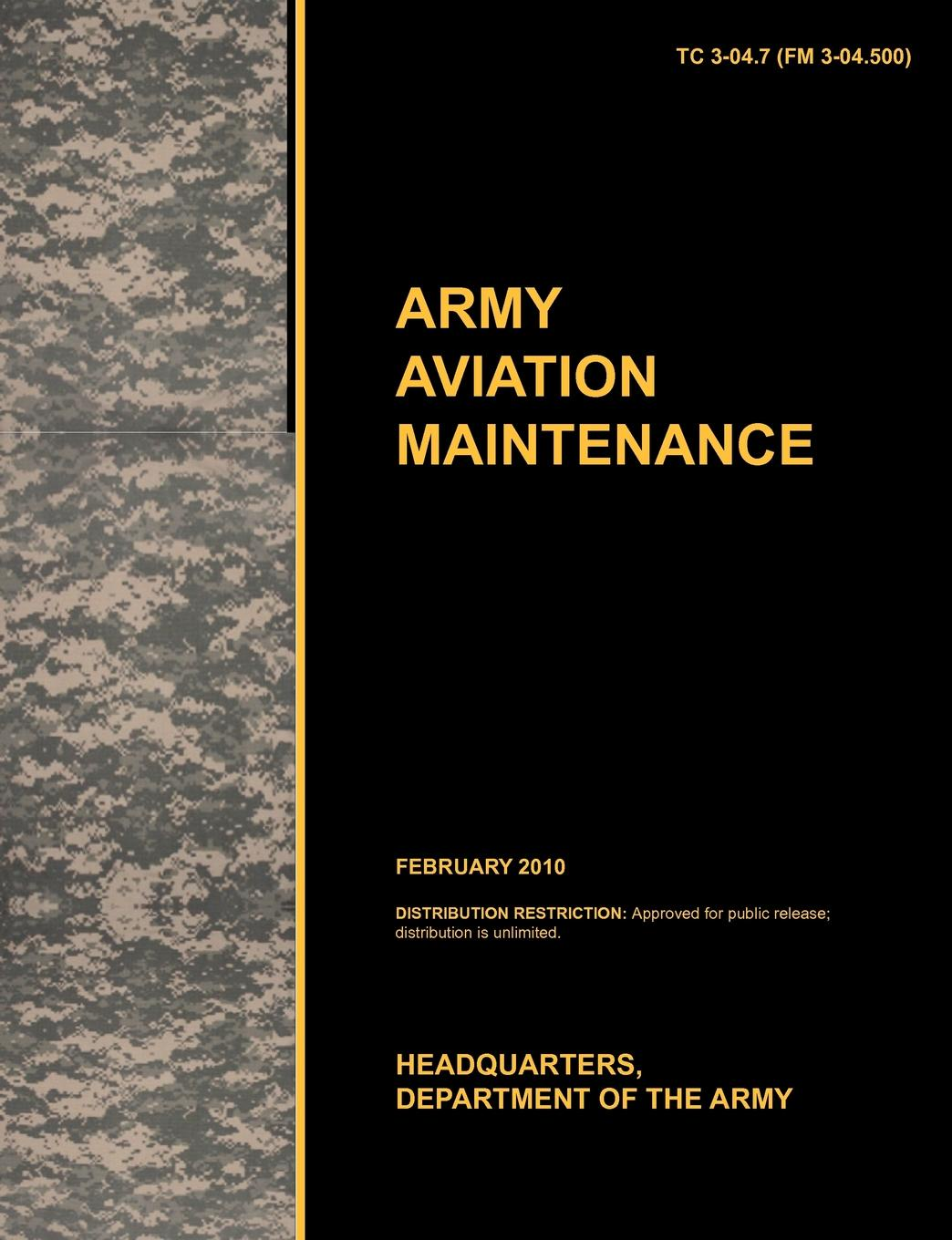 U. S. Army Training and Doctrine Command, Army Aviation Center of Excellence, U. S. Department of the Army Aviation Maintenance. The Official U.S. Army Training Circular Tc 3-04.7 (FM 3-04.500) (February 2010) leadership center for army and us army the u s army leadership field manual fm 22 100