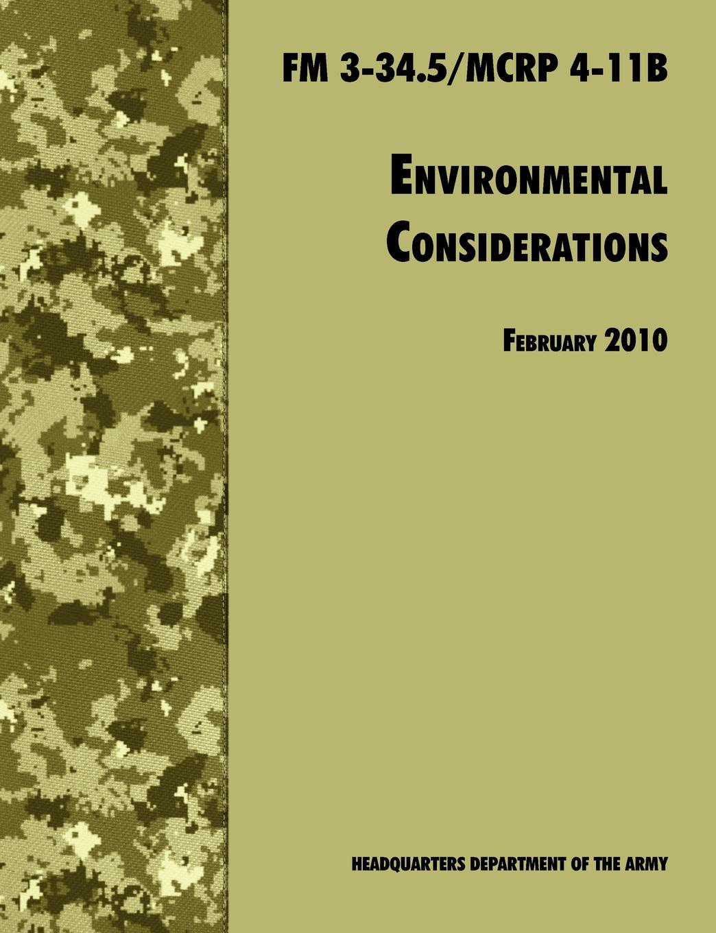 U.S. Department of the Army, Army Training and Doctrine Command Environmental Considerations. The Official U.S. Army / U.S. Marine Corps Field Manual FM 3-34.5/MCRP 4-11B rudd oliver fracking the operations and environmental consequences of hydraulic fracturing