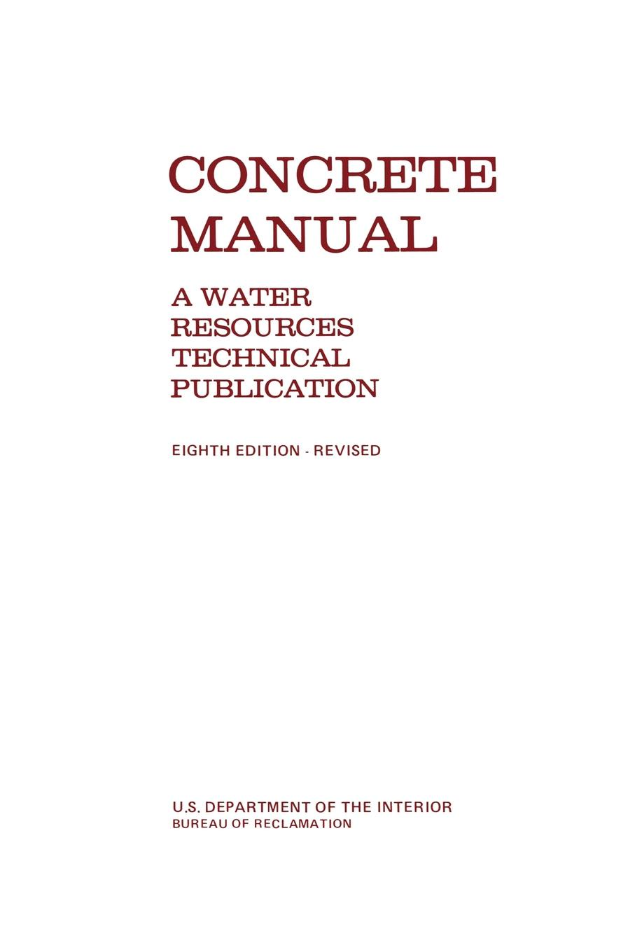 лучшая цена Bureau of Reclamation, U.S. Department of the Interior Concrete Manual. A Manual for the Control of Concrete Construction (A Water Resources Technical Publication series, Eighth edition)