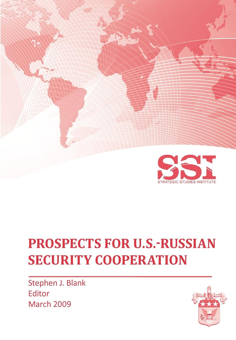 Strategic Studies Institute Prospects for U.S.-Russian Security Cooperation f torkunov c noonan t shakleina russia and united states in the evoling world order