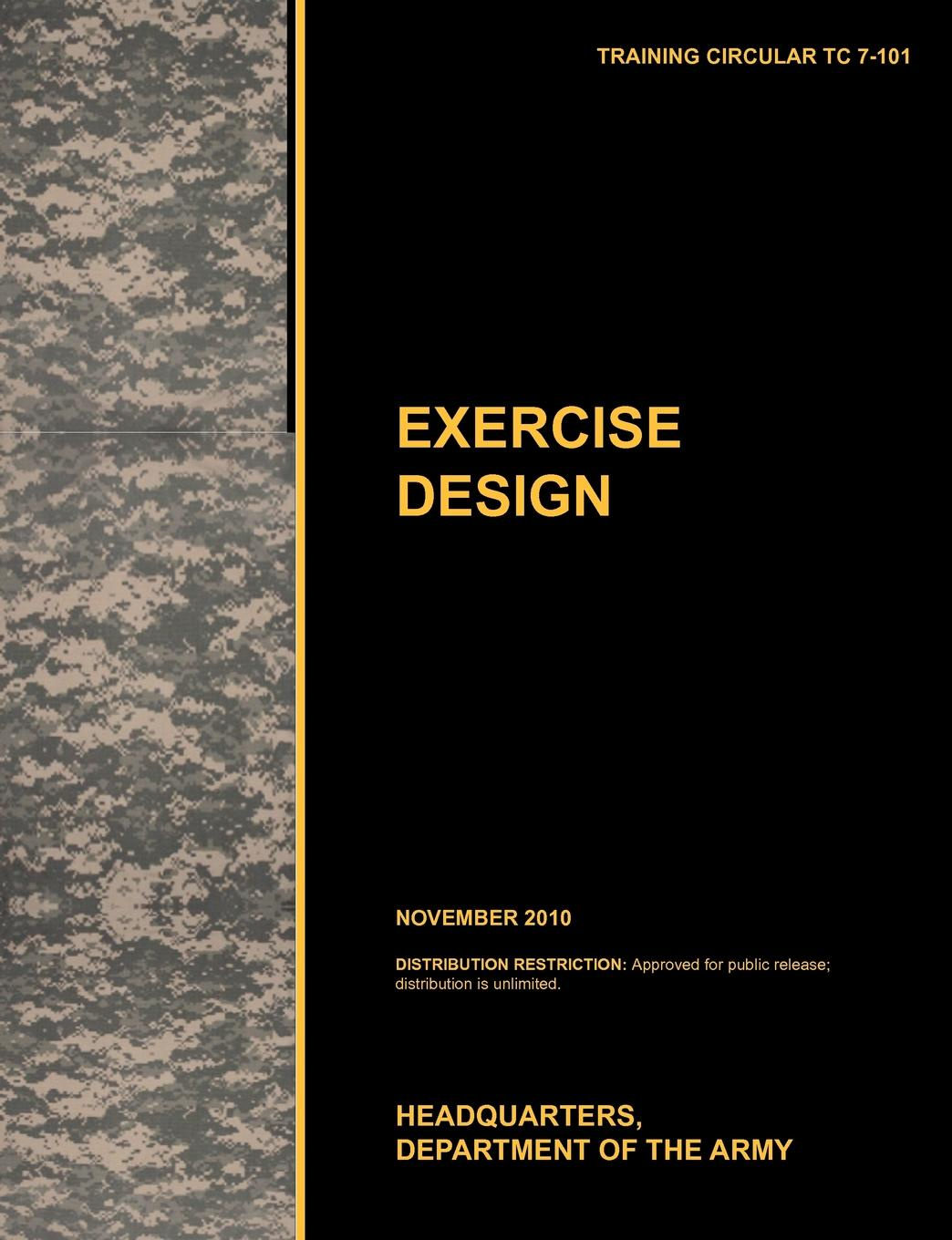 U. S. Army Training and Doctrine Command, U. S. Department of the Army Excercise Design. The Official U.S. Army Training Manual Tc 7-101 November 2010) u s army training and doctrine command army aviation center of excellence u s department of the army aviation maintenance the official u s army training circular tc 3 04 7 fm 3 04 500 february 2010