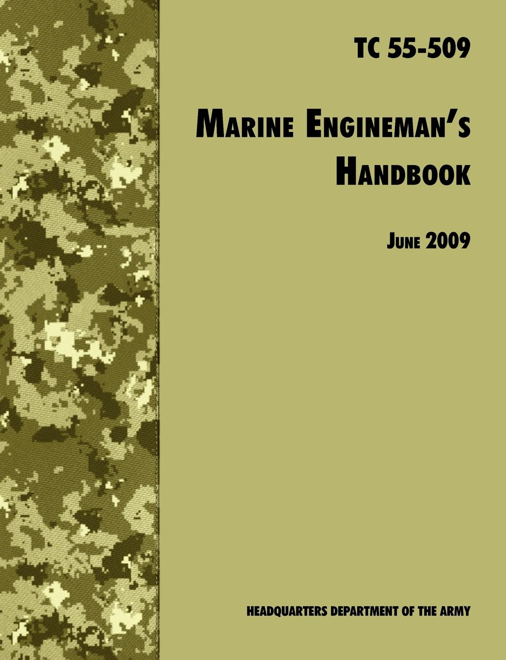 U.S. Department of the Army, Training and Doctrine Command, Transportation Training Division The Marine Engineman.s Handbook. The Official U.S. Army Training Handbook TC 55-509 principles of machine operation and maintenance