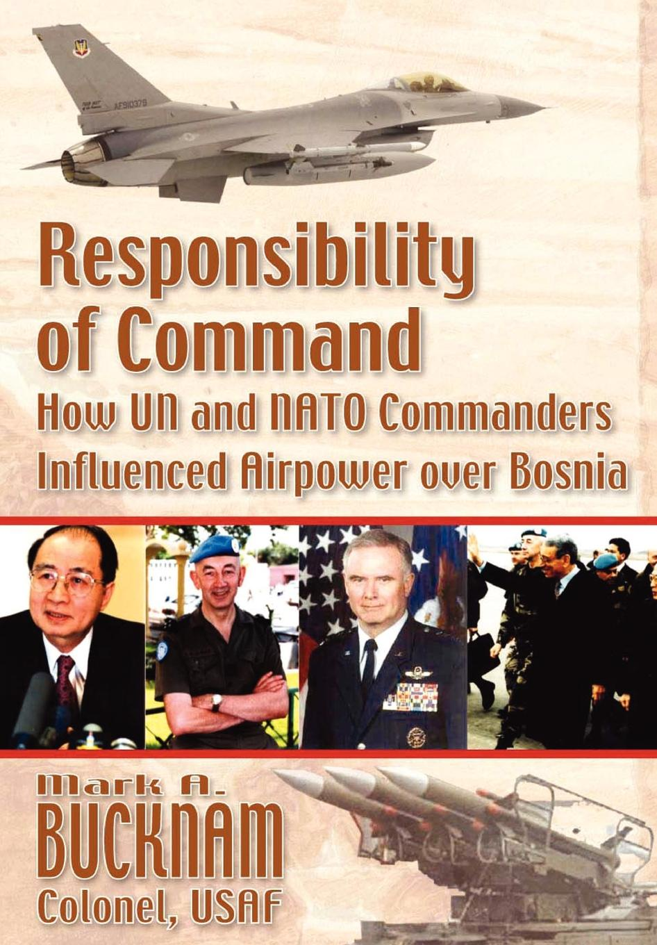 Mark A Bucknam, Air University Press Responsibility of Command. How UN and NATO Commanders Influenced Airpower over Bosnia alex jeffrey the improvised state sovereignty performance and agency in dayton bosnia