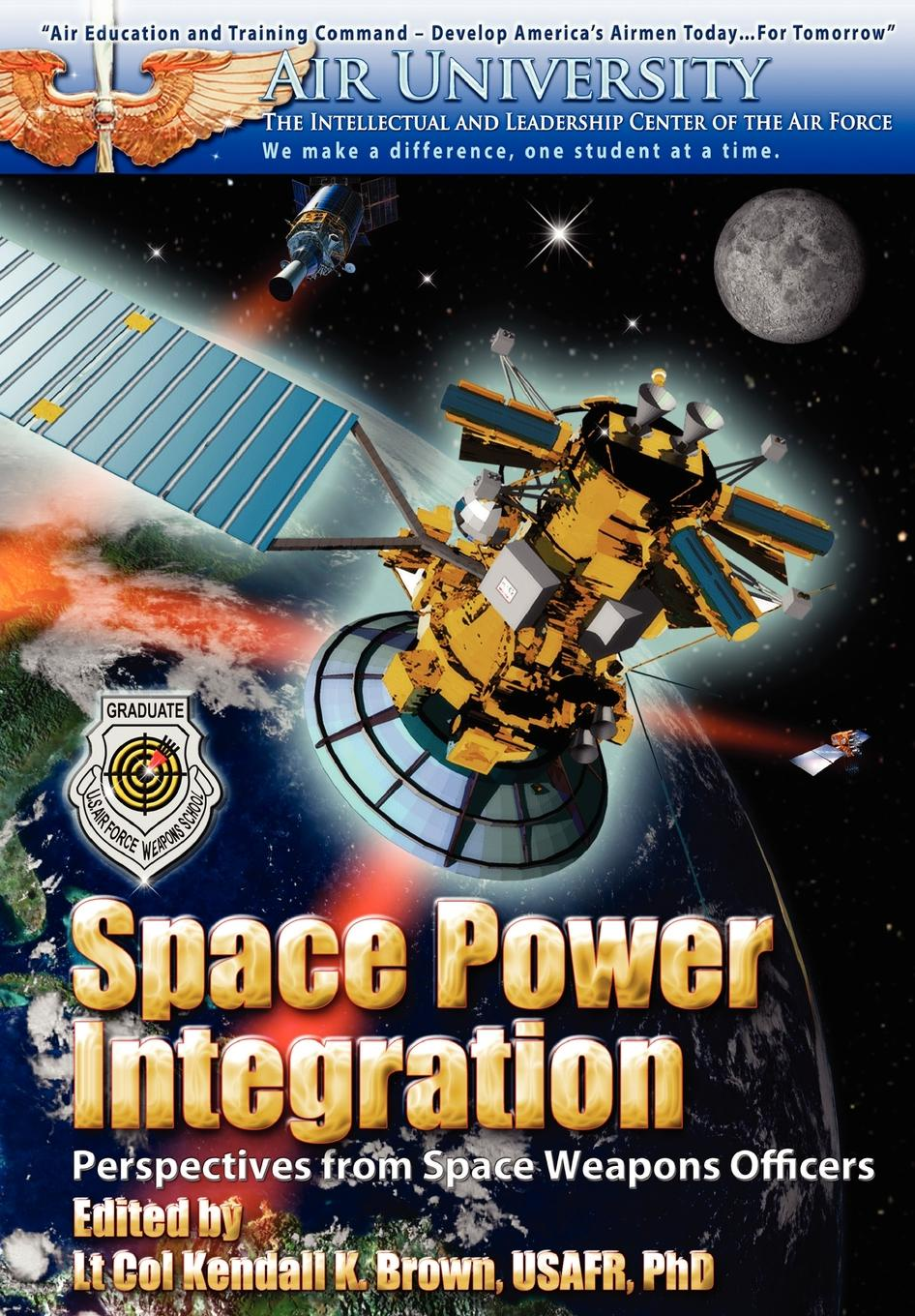 Air University Press Space Power Integration. Perspectives from Space Weapons Officers pale blue dot a vision of the human future in space