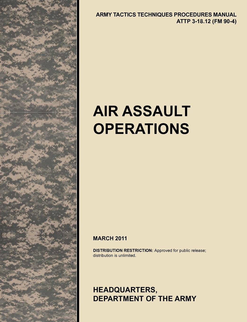 U. S. Army Training and Doctrine Command, Army Maneuver Center of Excellence, U. S. Department of the Air Assault Operations. The Official U.S. Army Tactics, Techniques, and Procedures Manual Attp 3-18.12 (FM 90-4), March 2011 leadership center for army and us army the u s army leadership field manual fm 22 100
