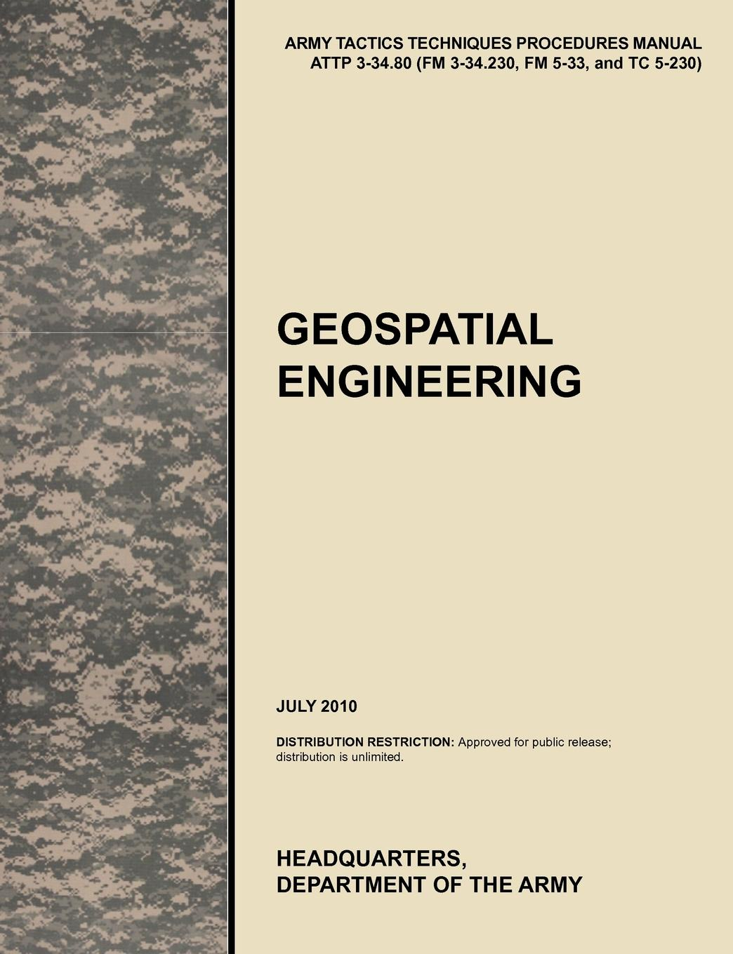 U. S. Army Training and Doctrine Command, U. S. Department of the Army Geospatial Engineering. The Official U.S. Army Tactics, Techniques, and Procedures Manual Attp 3-34.80 (FM 3-34.230, FM 5-33, and Tc 5-230), J developing and managing engineering procedures