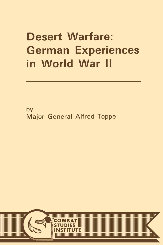 Alfred Toppe, Combat Studies Institute Desert Warfare. German Experiences in World War II цена