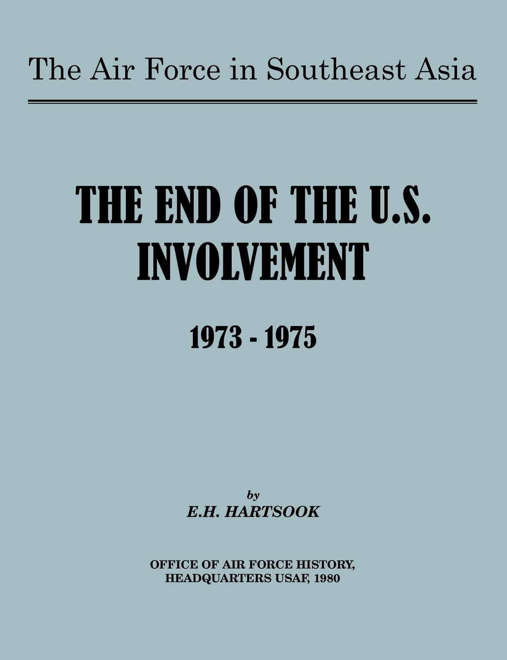 E H Hartsook, Office of Air Force History, United States Air Force The Air Force in Southeast Asia. The End of U.S. Involvement 1973-1975