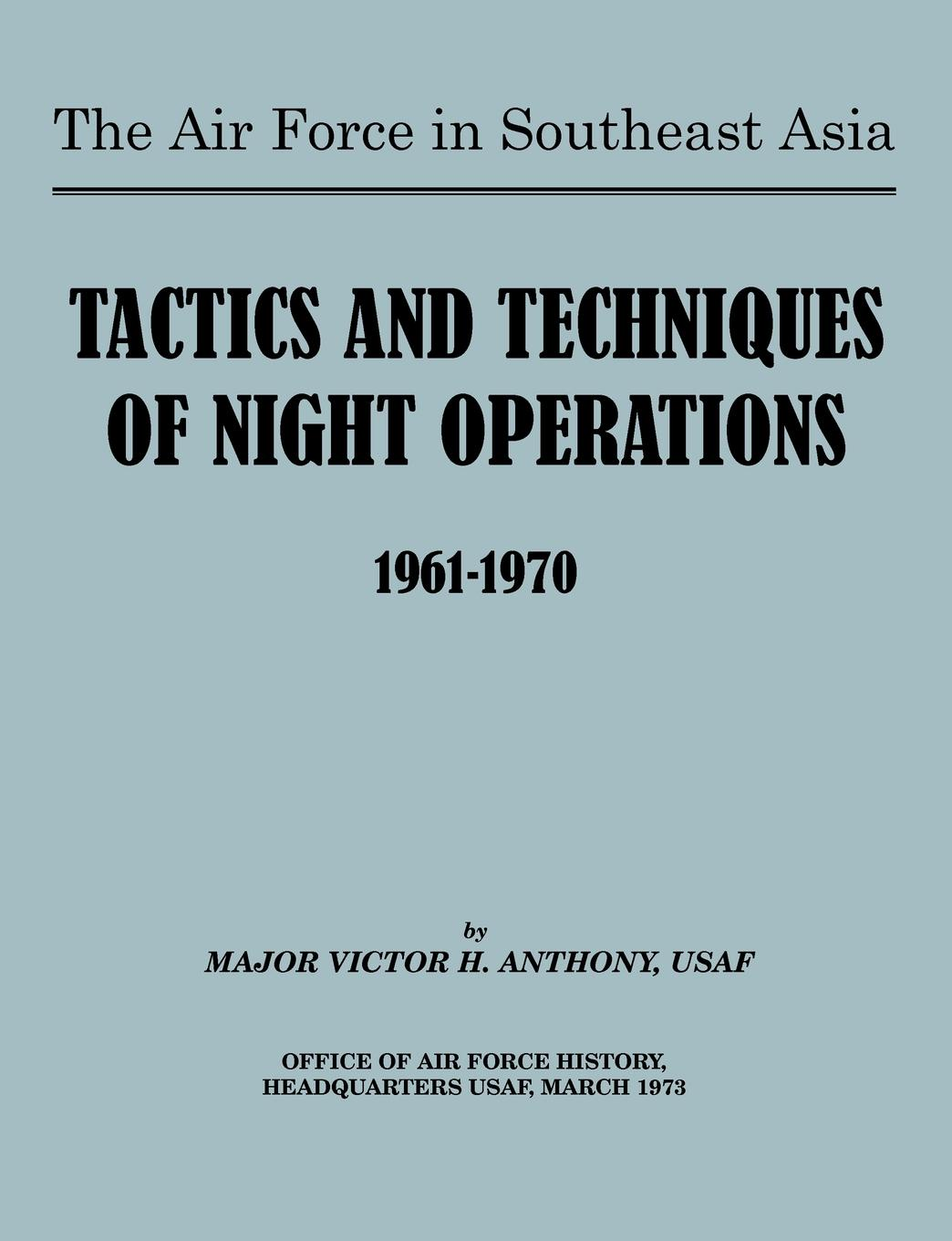 Victor B. Anthony, U.S. Office of Air Force History The Air Force in Southeast Asia. Tactics and Techniques of Night Operations 1961-1970 daniel b mcnickle the night of the hippo