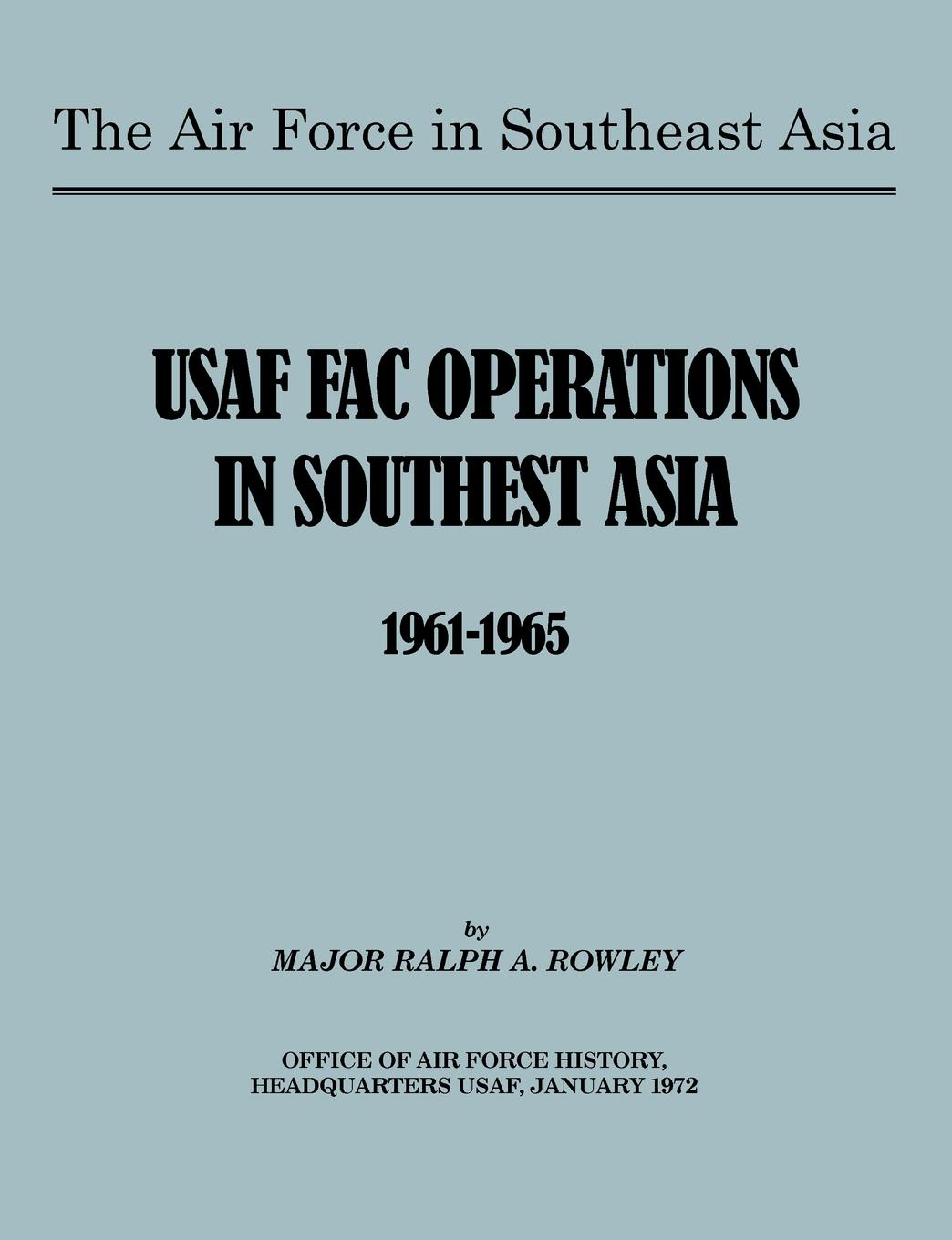 Ralph A. Rowley, Robert N. Ginsburgh, U.S. Office of Air Force History The Air Force in Southeast Asia. US FAC Operations in Southeast Asia 1961-1965 цена