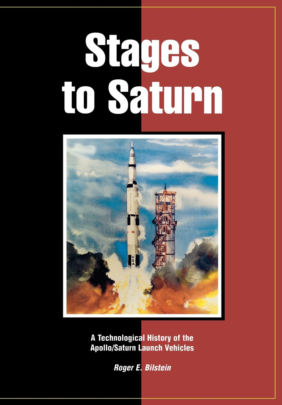 Roger E. Bilstein, William R. Lucas, NASA History Office Stages to Saturn. A Technological of the Apollo/Saturn Launch Vehicles