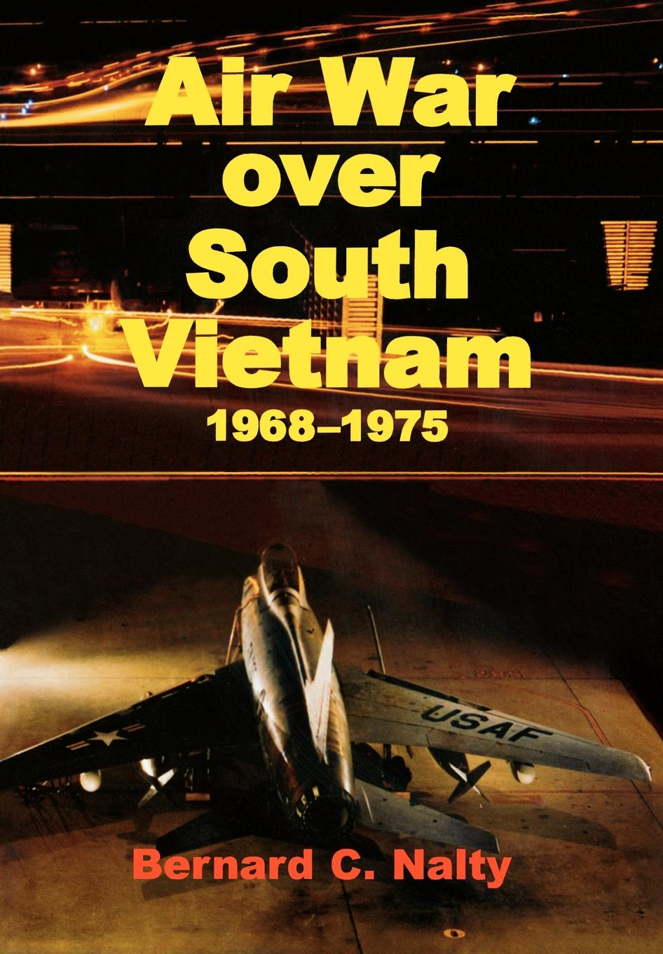 Bernard C. Nalty, Air Force History Museums Program Air War over South Vietnam 1968-1975 history and philosophy of physics in the south cone