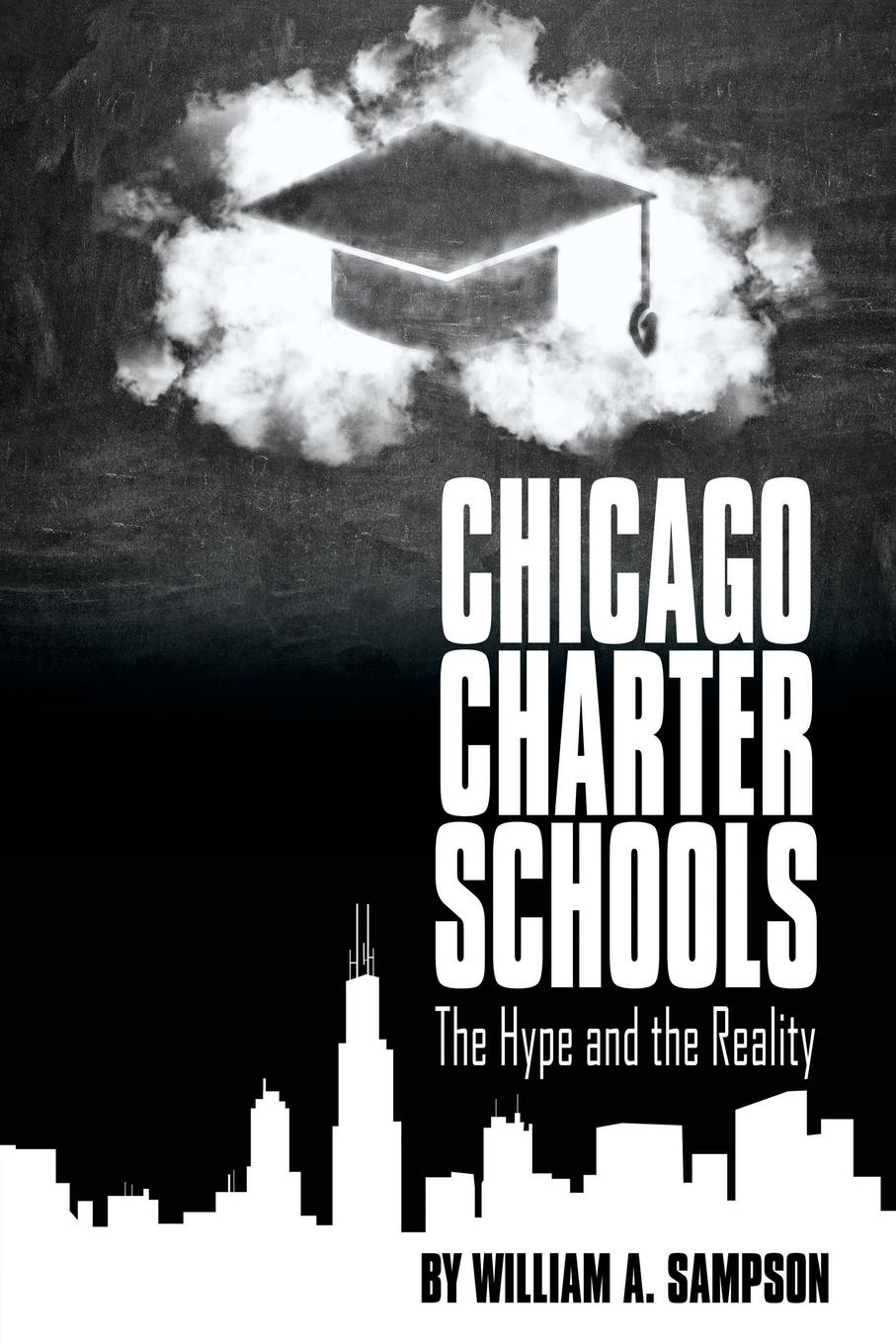 William A. Sampson Chicago Charter Schools. The Hype and the Reality janet d mulvey bruce s cooper arthur t maloney blurring the lines charter public private and religious schools come together