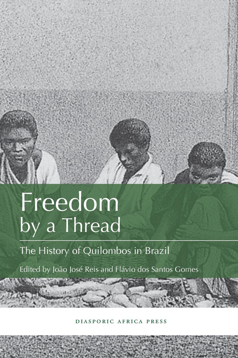 Freedom by a Thread. The History of Quilombos in Brazil charles edmond akers the rubber industry in brazil and the orient