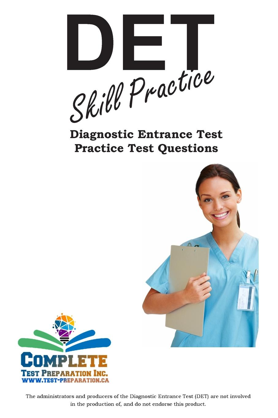 Complete Test Preparation Inc. DET Skill Practice. Practice test questions for the Diagnostic Entrance Test complete test preparation inc det test strategy winning multiple choice strategies for the diagnostic entrance test det