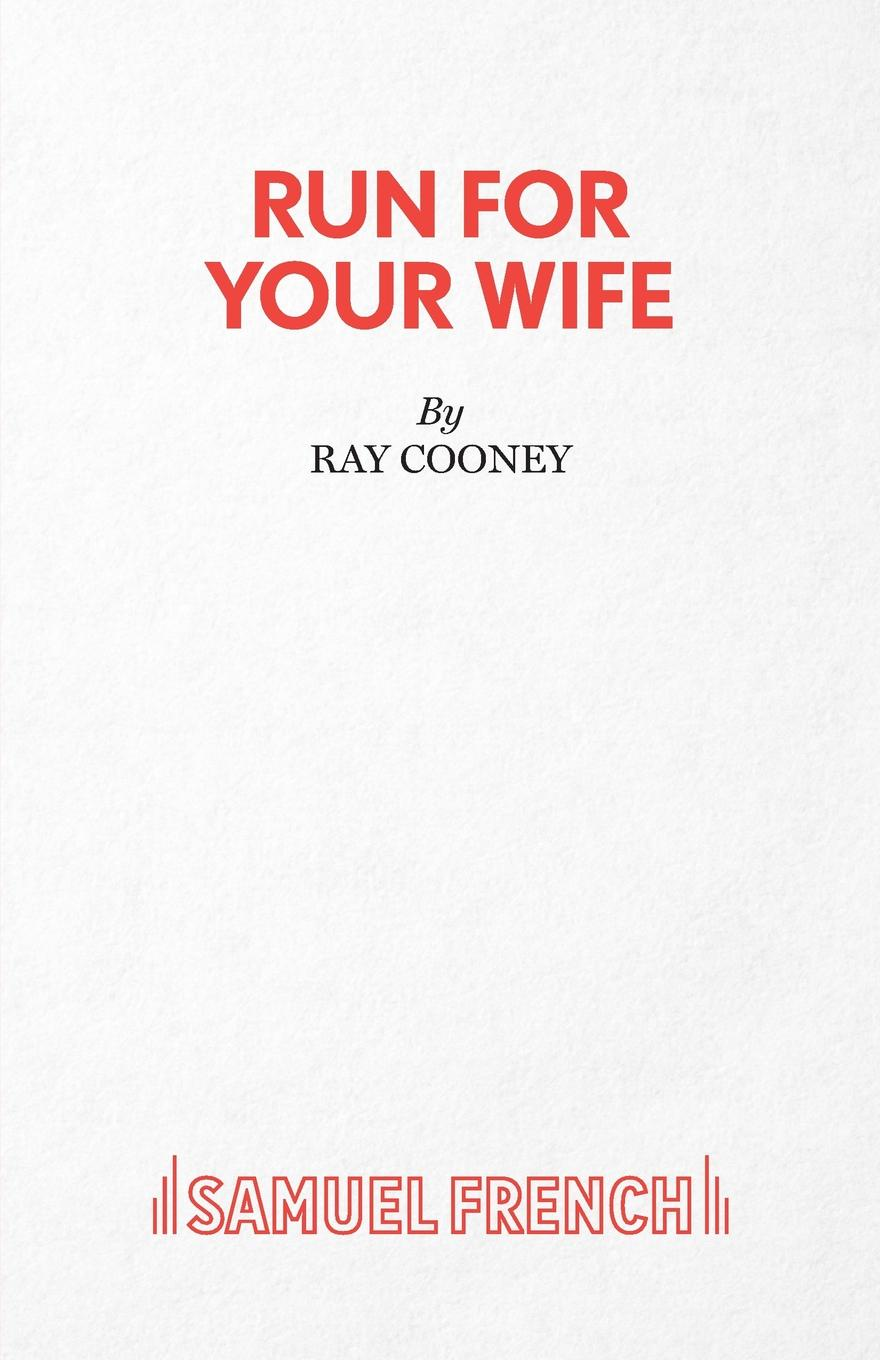 Ray Cooney Run For Your Wife - A Comedy