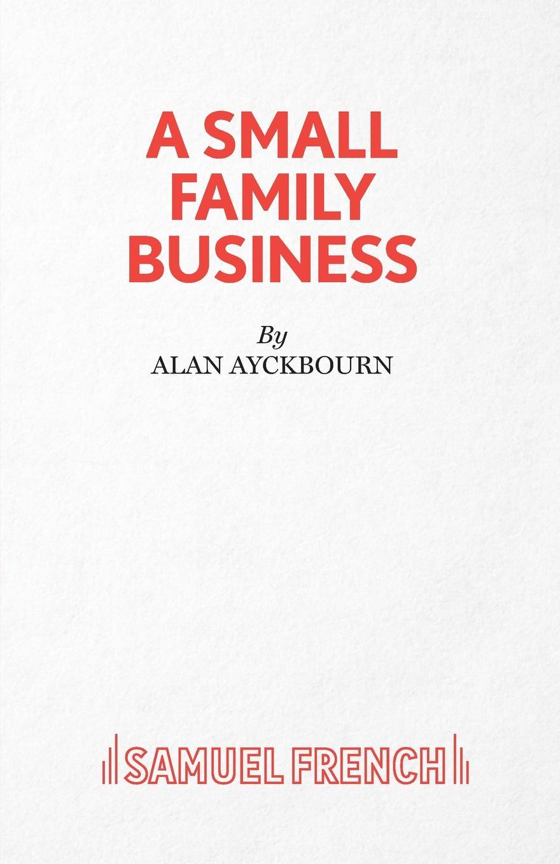 лучшая цена Alan Ayckbourn A Small Family Business - A Play