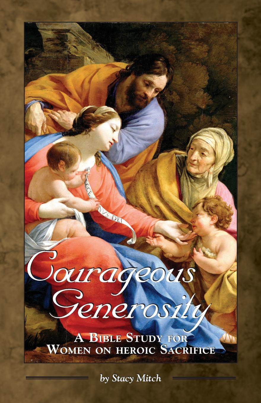 Stacy Mitch Courageous Generosity. A Bible Study for Women on Heroic Sacrifice women can be priests in the catholic church a hermeneutical study