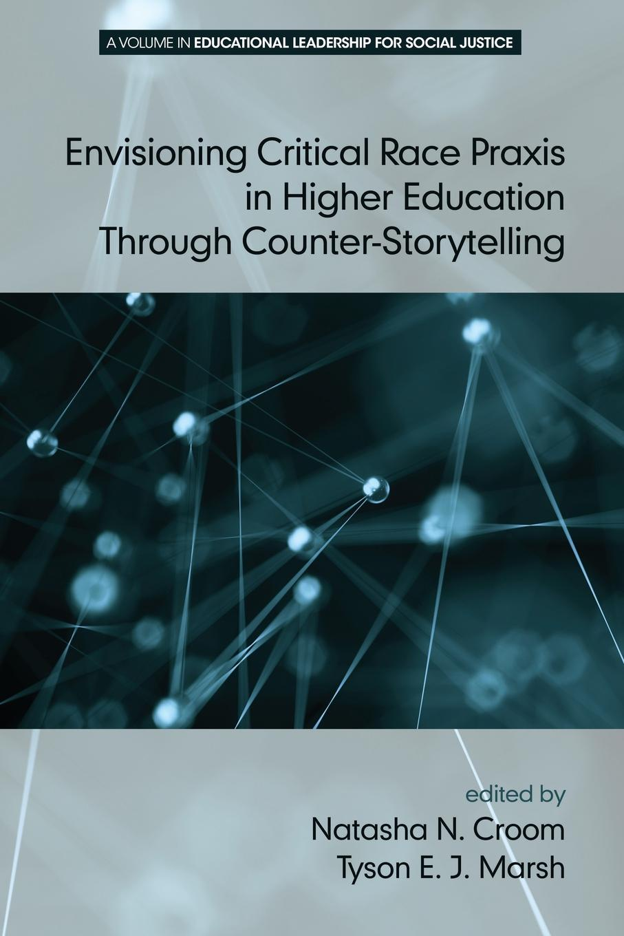 Envisioning Critical Race Praxis in Higher Education Through Counter-Storytelling john k rhoads critical issues in social theory